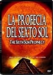 Ver Película La Profecia del Sexto Sol (2011)