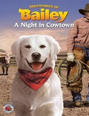 Adventures of Bailey A Night in Cowtown